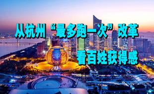 """杭州:""""最多跑一次""""看百姓获得感            """"最多跑一次"""",早已成为杭州的热词。自推进""""最多跑一次""""改革以来,数据跑动多了,老百姓跑的路就少了……"""